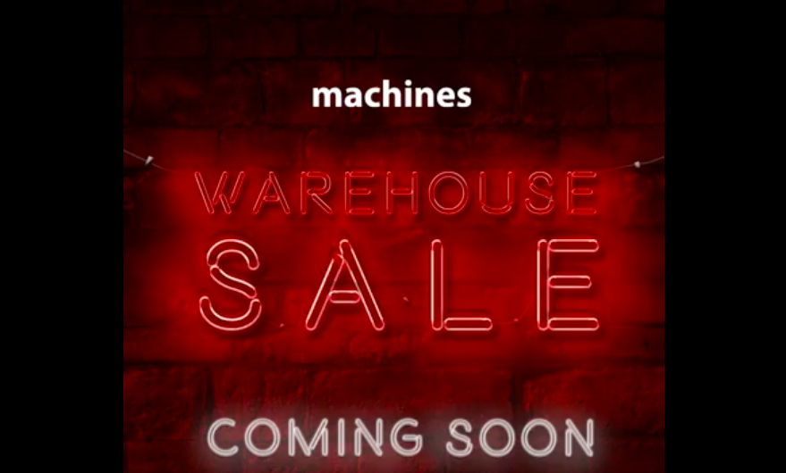 Machines Warehouse Clearance is Coming Soon