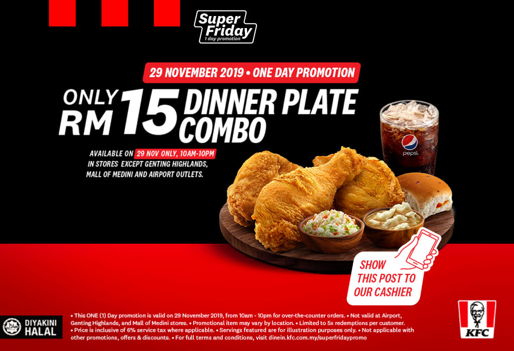 Enjoy a Dinner Plate Combo for ONLY RM15 when you show this post at KFC